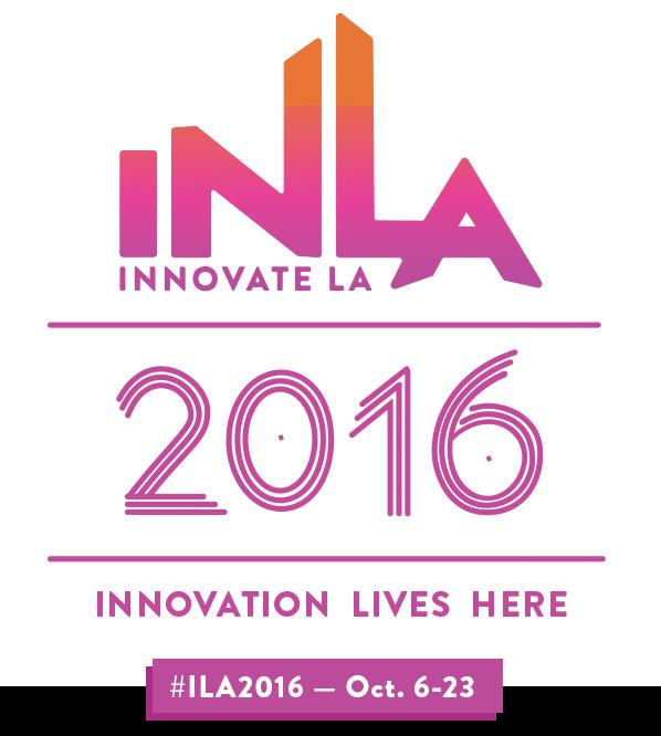 InnovateLA 2016 Displays LA's World-Renowned Innovative & Creative Ecosystem
