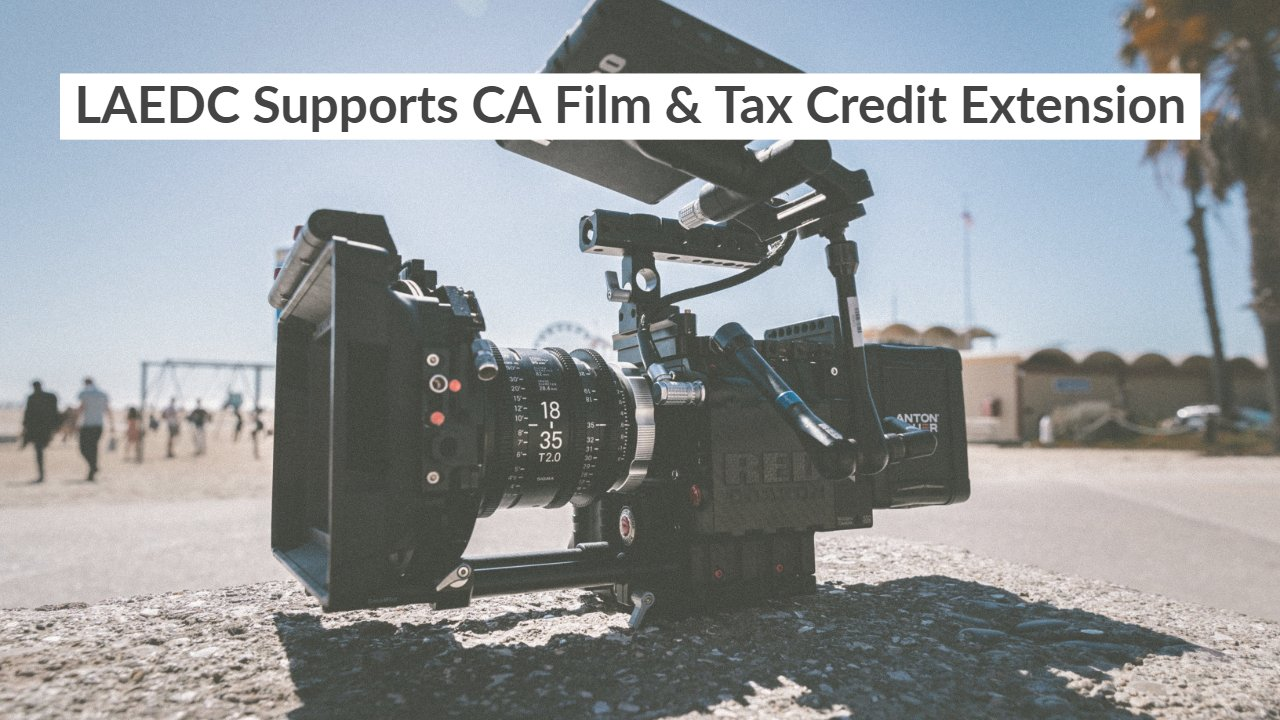 LAEDC Applauds the Extension of the California Film & Television Tax Credit